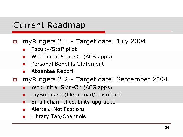 Current Roadmap o my. Rutgers 2. 1 – Target date: July 2004 n n