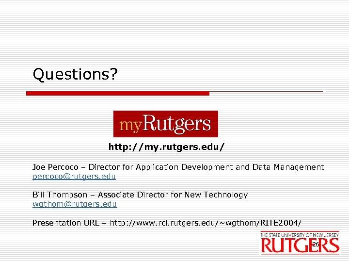 Questions? http: //my. rutgers. edu/ Joe Percoco – Director for Application Development and Data