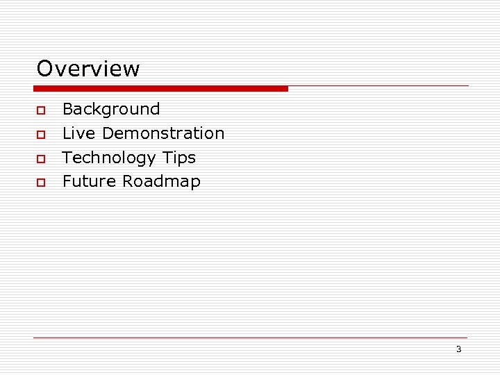 Overview o o Background Live Demonstration Technology Tips Future Roadmap 3