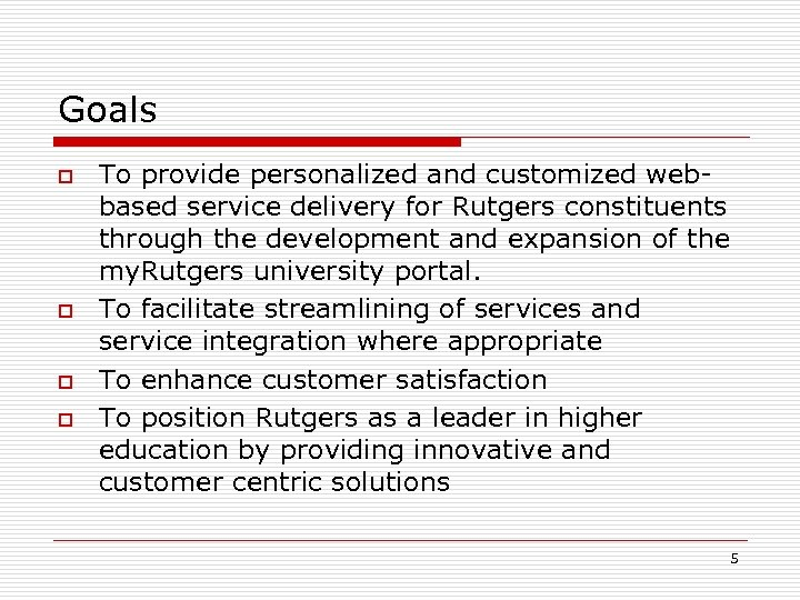 Goals o o To provide personalized and customized webbased service delivery for Rutgers constituents
