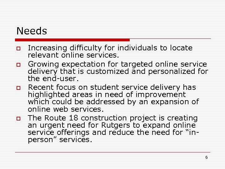 Needs o o Increasing difficulty for individuals to locate relevant online services. Growing expectation