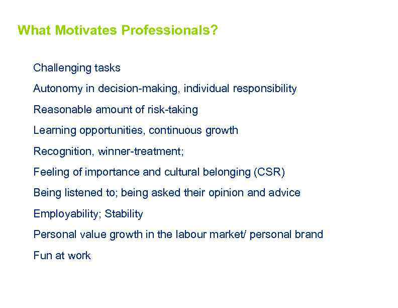 What Motivates Professionals? Challenging tasks Autonomy in decision-making, individual responsibility Reasonable amount of risk-taking