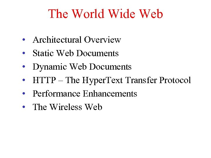The World Wide Web • • • Architectural Overview Static Web Documents Dynamic Web
