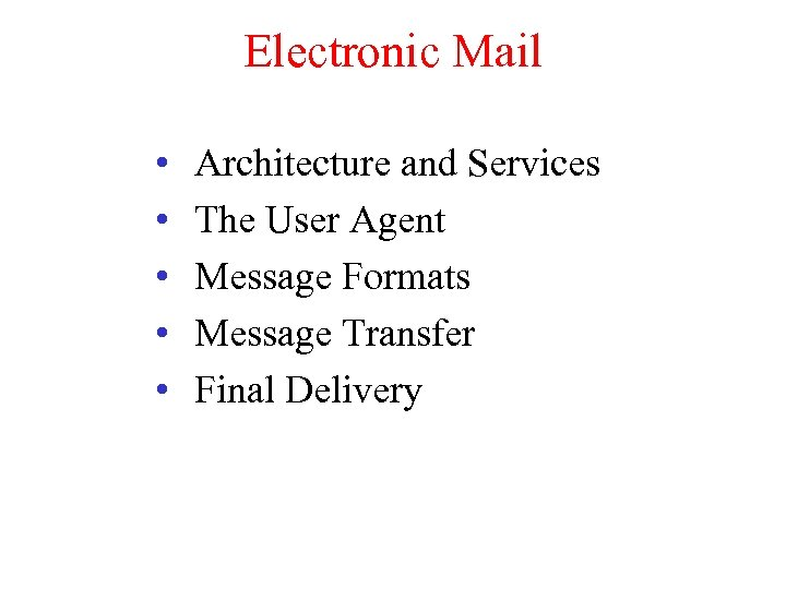 Electronic Mail • • • Architecture and Services The User Agent Message Formats Message
