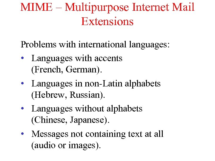 MIME – Multipurpose Internet Mail Extensions Problems with international languages: • Languages with accents