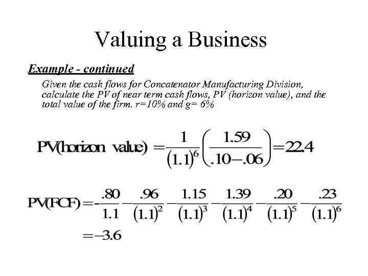 Valuing a Business Example - continued Given the cash flows for Concatenator Manufacturing Division,