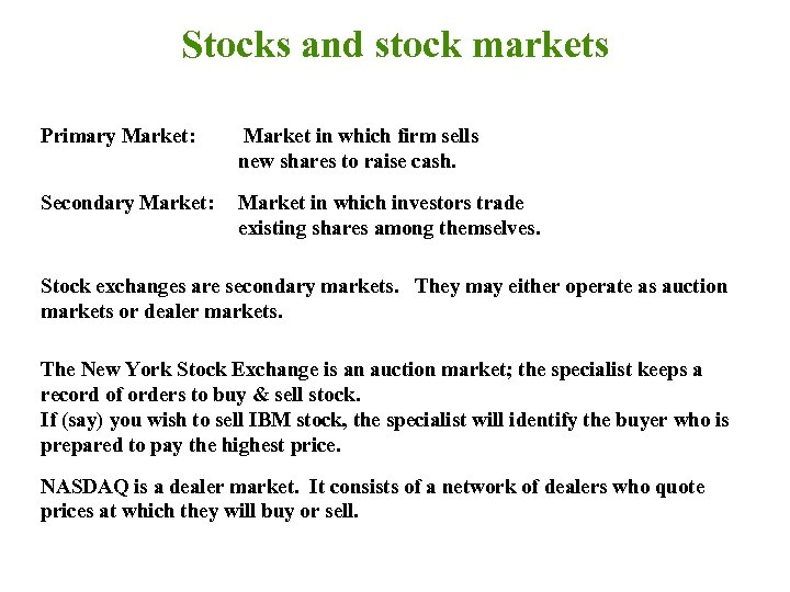 Stocks and stock markets Primary Market: Market in which firm sells new shares to