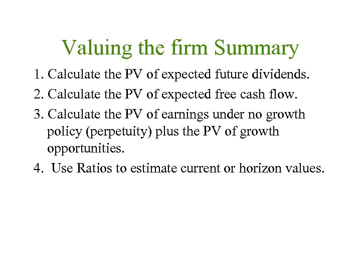 Valuing the firm Summary 1. Calculate the PV of expected future dividends. 2. Calculate