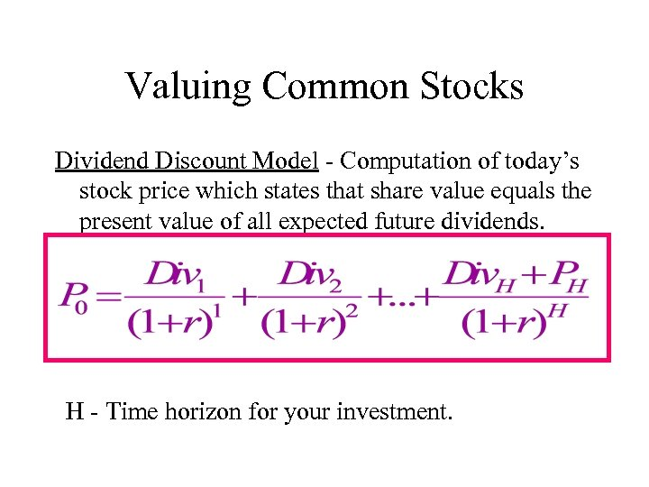 Valuing Common Stocks Dividend Discount Model - Computation of today's stock price which states