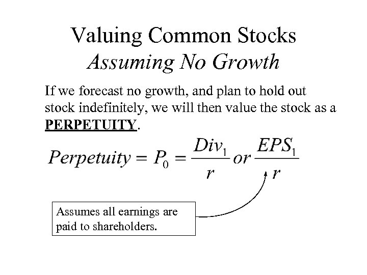 Valuing Common Stocks Assuming No Growth If we forecast no growth, and plan to