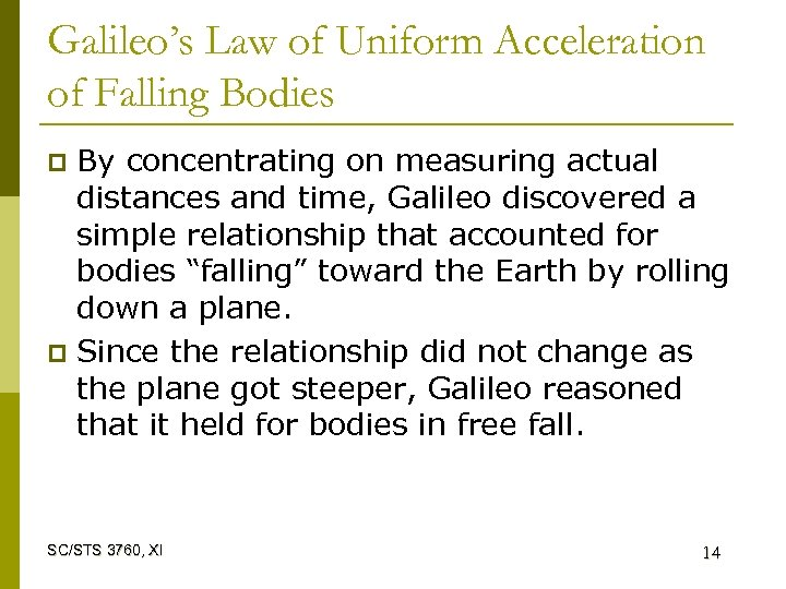 Galileo's Law of Uniform Acceleration of Falling Bodies By concentrating on measuring actual distances
