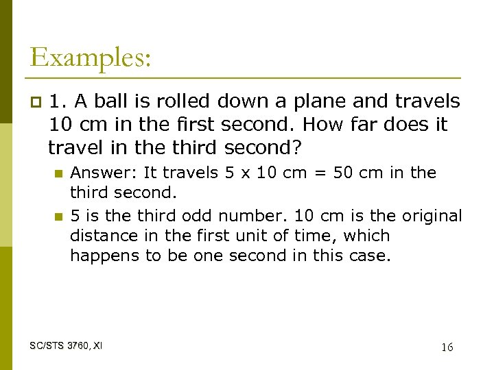 Examples: p 1. A ball is rolled down a plane and travels 10 cm
