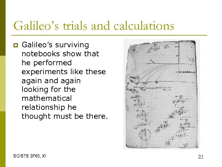 Galileo's trials and calculations p Galileo's surviving notebooks show that he performed experiments like