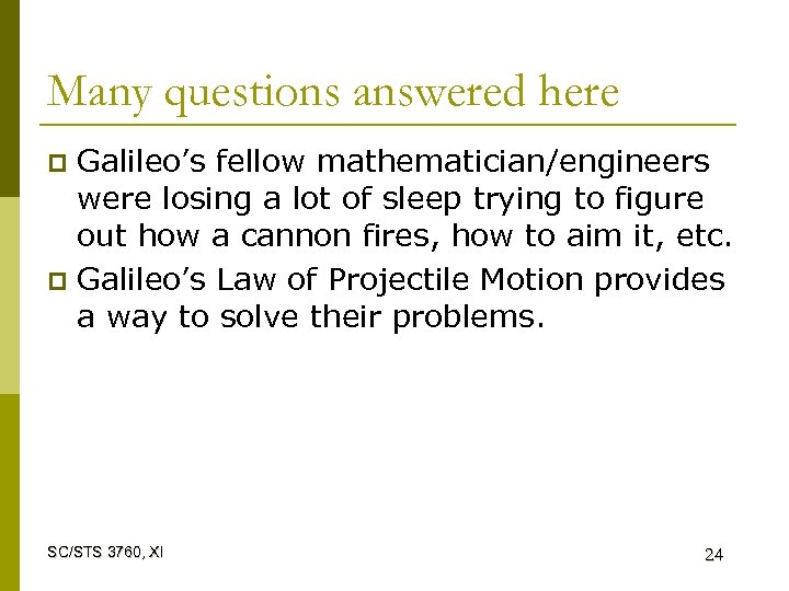 Many questions answered here Galileo's fellow mathematician/engineers were losing a lot of sleep trying