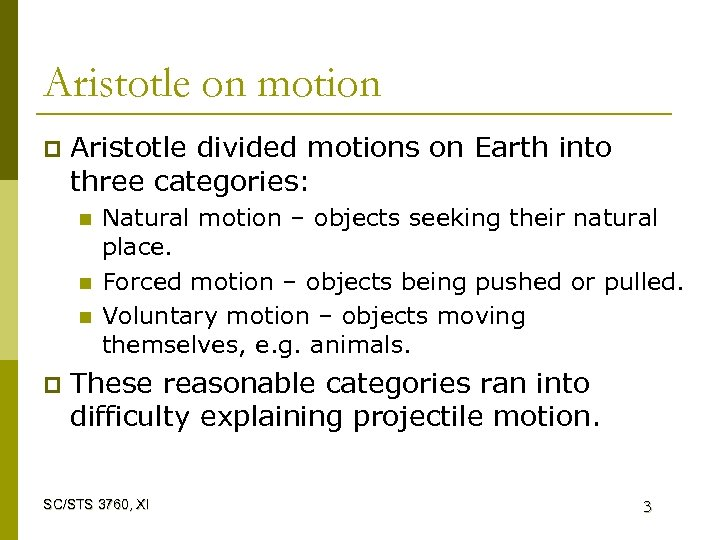 Aristotle on motion p Aristotle divided motions on Earth into three categories: n n