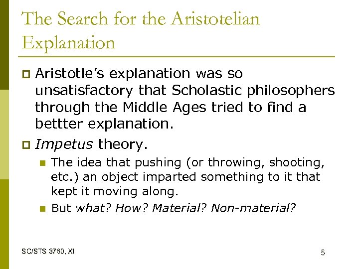 The Search for the Aristotelian Explanation Aristotle's explanation was so unsatisfactory that Scholastic philosophers