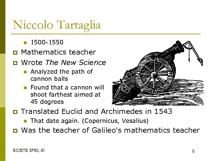 Niccolo Tartaglia n p p Mathematics teacher Wrote The New Science n n p
