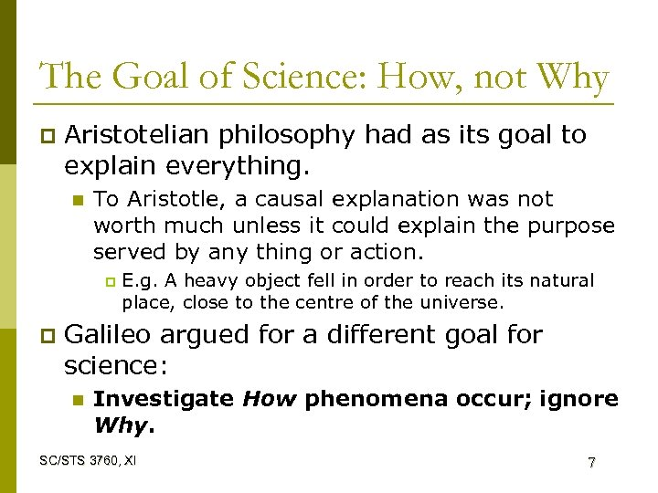 The Goal of Science: How, not Why p Aristotelian philosophy had as its goal