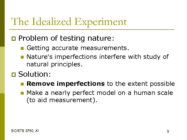 The Idealized Experiment p Problem of testing nature: n n p Getting accurate measurements.