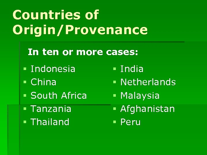 Countries of Origin/Provenance In ten or more cases: § § § Indonesia China South