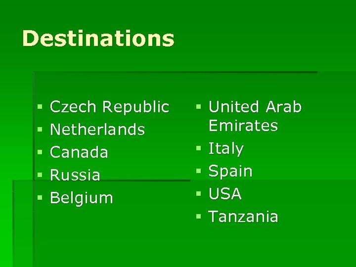 Destinations § § § Czech Republic Netherlands Canada Russia Belgium § United Arab Emirates