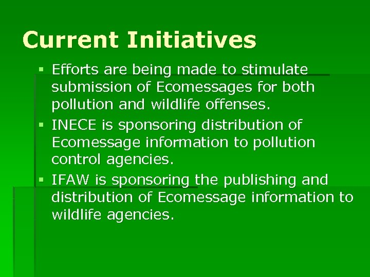 Current Initiatives § Efforts are being made to stimulate submission of Ecomessages for both