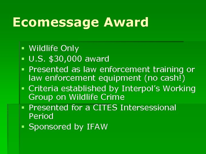 Ecomessage Award § § § Wildlife Only U. S. $30, 000 award Presented as