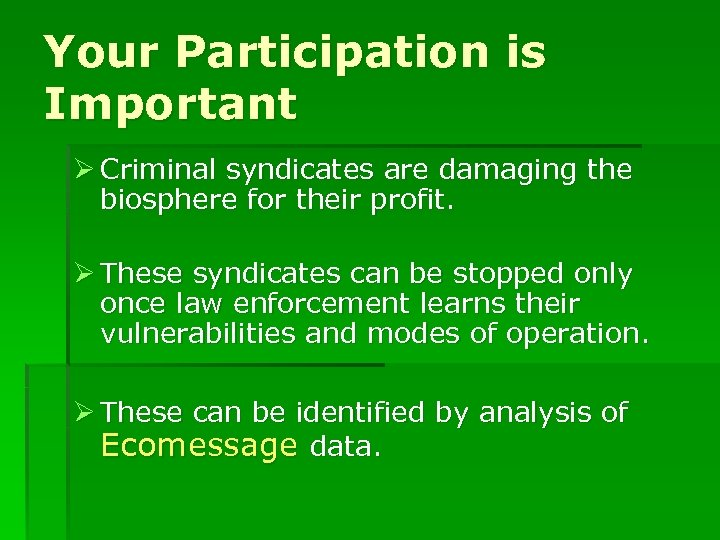 Your Participation is Important Ø Criminal syndicates are damaging the biosphere for their profit.
