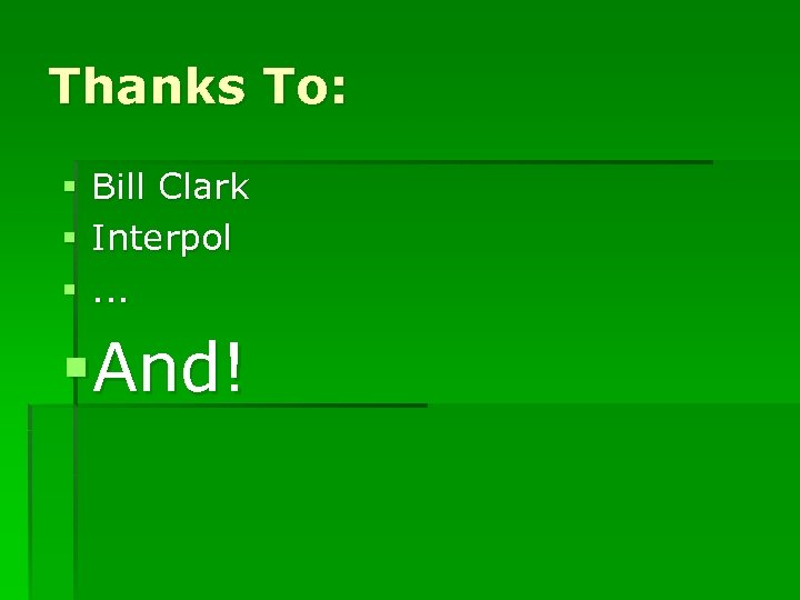 Thanks To: § § § Bill Clark Interpol. . . §And!