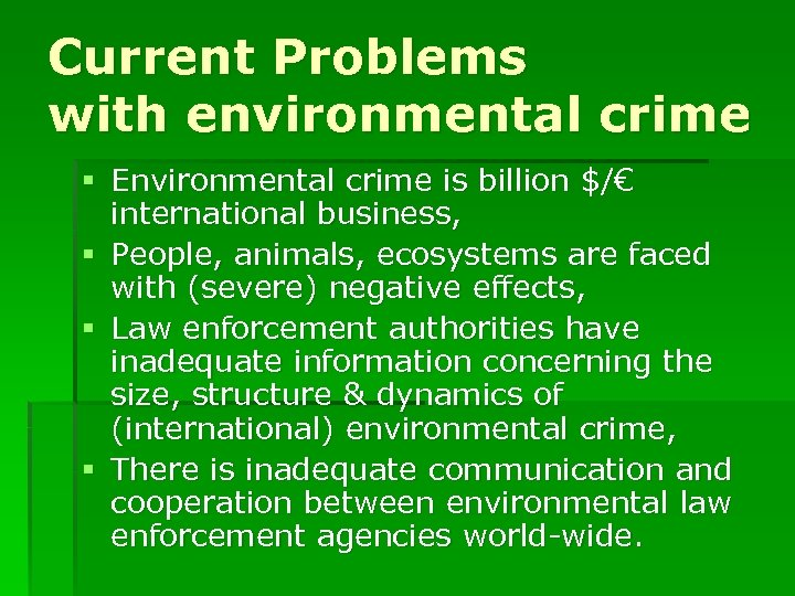 Current Problems with environmental crime § Environmental crime is billion $/€ international business, §