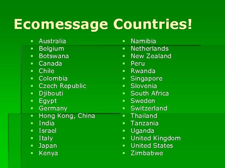 Ecomessage Countries! § § § § Australia Belgium Botswana Canada Chile Colombia Czech Republic