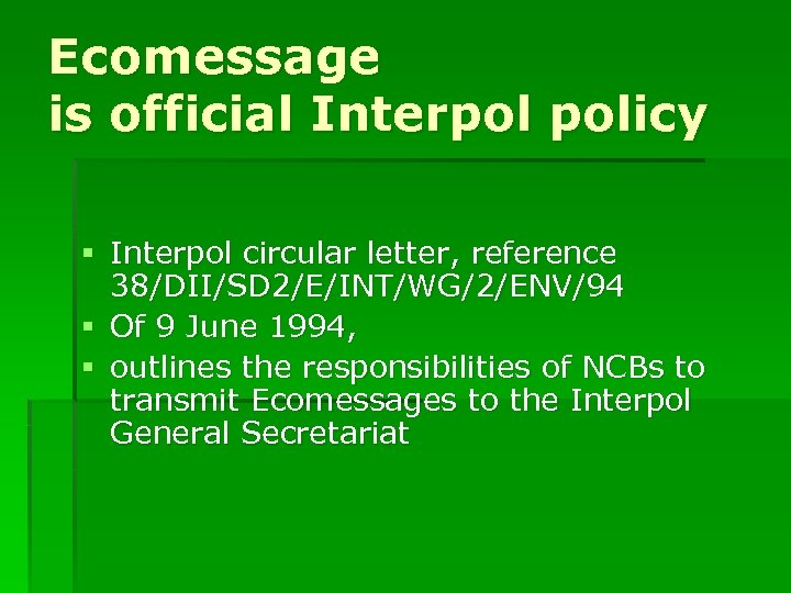 Ecomessage is official Interpol policy § Interpol circular letter, reference 38/DII/SD 2/E/INT/WG/2/ENV/94 § Of