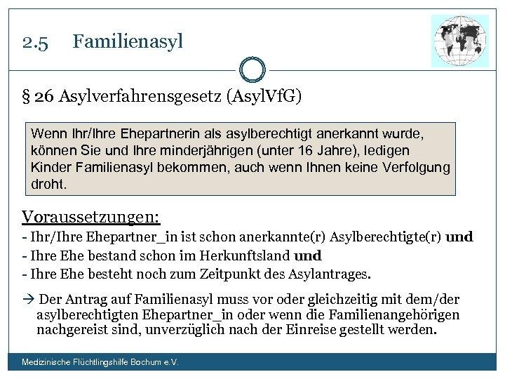 2. 5 Familienasyl § 26 Asylverfahrensgesetz (Asyl. Vf. G) Wenn Ihr/Ihre Ehepartnerin als asylberechtigt