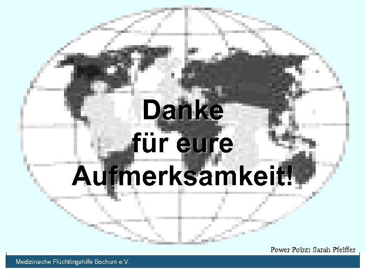 Danke für eure Aufmerksamkeit! Power Point: Sarah Pfeiffer Medizinische Flüchtlingshilfe Bochum e. V.