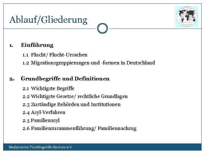 Ablauf/Gliederung 1. Einführung 1. 1 Flucht/ Flucht-Ursachen 1. 2 Migrationsgruppierungen und -formen in Deutschland