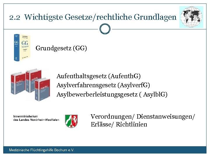 2. 2 Wichtigste Gesetze/rechtliche Grundlagen Grundgesetz (GG) Aufenthaltsgesetz (Aufenth. G) Asylverfahrensgesetz (Asylverf. G) Asylbewerberleistungsgesetz