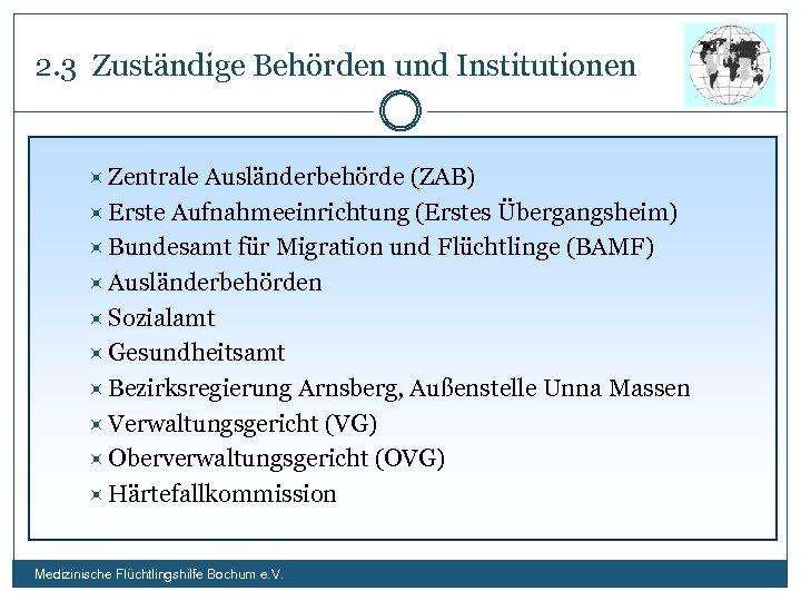 2. 3 Zuständige Behörden und Institutionen Zentrale Ausländerbehörde (ZAB) Erste Aufnahmeeinrichtung (Erstes Übergangsheim) Bundesamt