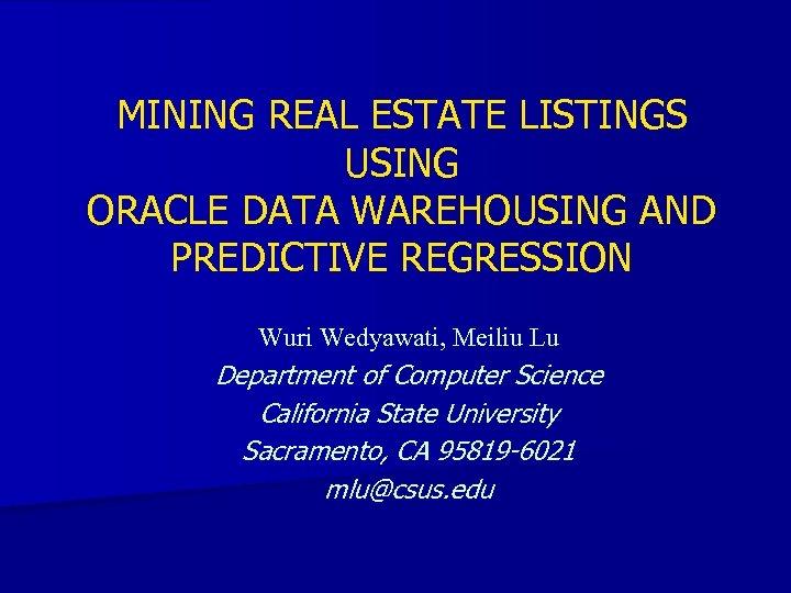 MINING REAL ESTATE LISTINGS USING ORACLE DATA WAREHOUSING AND PREDICTIVE REGRESSION Wuri Wedyawati, Meiliu