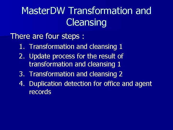 Master. DW Transformation and Cleansing There are four steps : 1. Transformation and cleansing