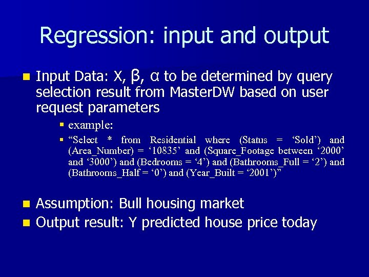 Regression: input and output n Input Data: X, β, α to be determined by