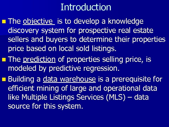 Introduction n The objective is to develop a knowledge discovery system for prospective real