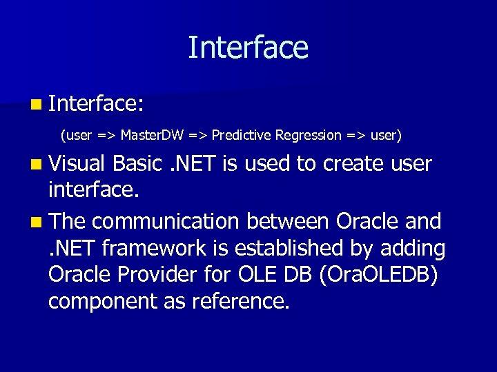 Interface n Interface: (user => Master. DW => Predictive Regression => user) n Visual