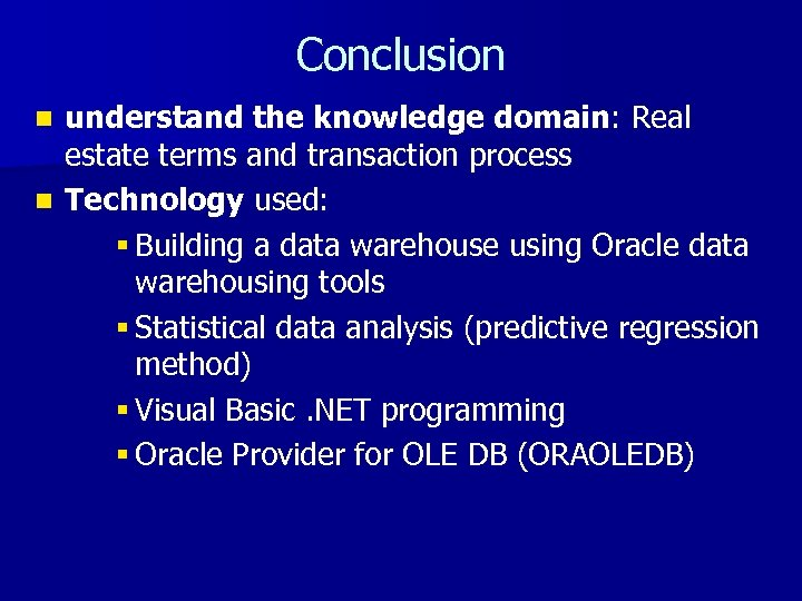 Conclusion understand the knowledge domain: Real estate terms and transaction process n Technology used: