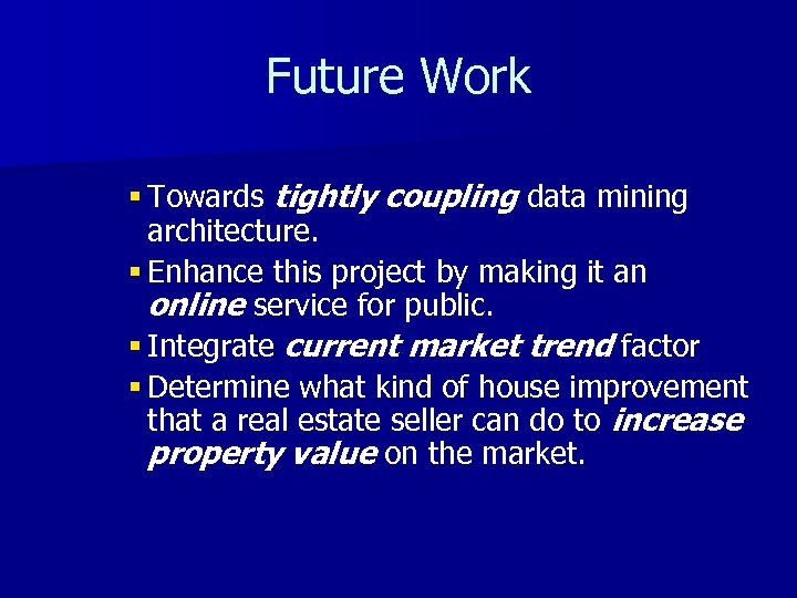 Future Work § Towards tightly coupling data mining architecture. § Enhance this project by