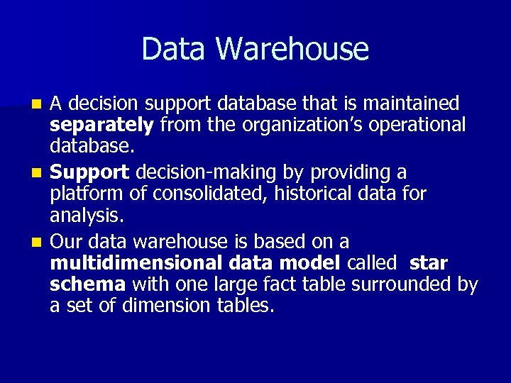 Data Warehouse A decision support database that is maintained separately from the organization's operational