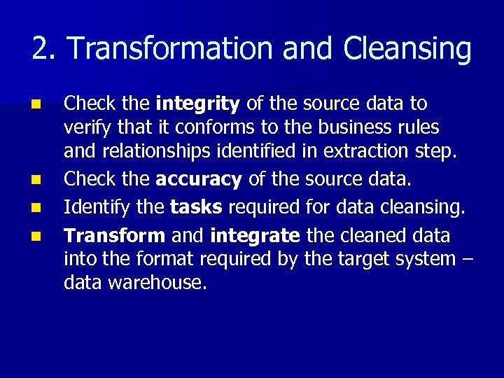 2. Transformation and Cleansing n n Check the integrity of the source data to