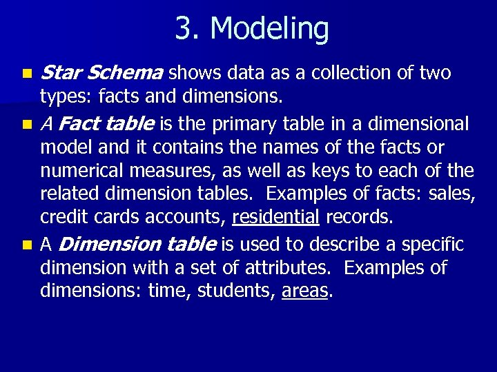 3. Modeling n Star Schema shows data as a collection of two types: facts