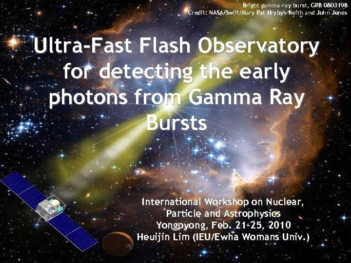 Bright gamma-ray burst, GRB 080319 B Credit: NASA/Swift/Mary Pat Hrybyk-Keith and John Jones Ultra-Fast