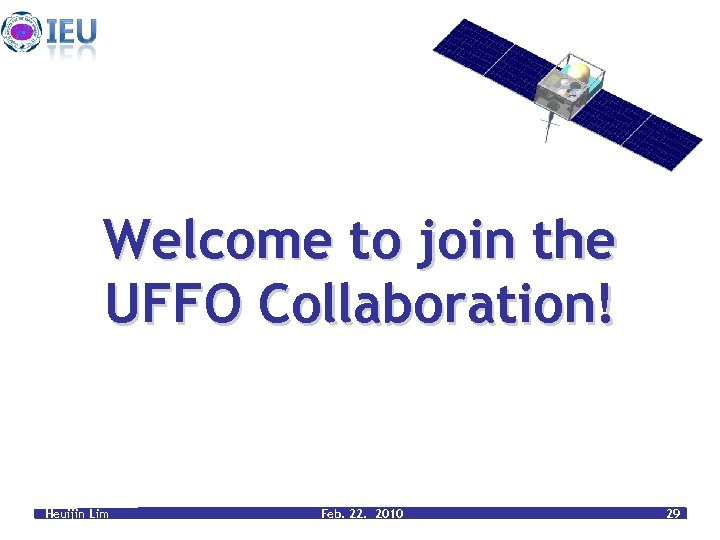 Welcome to join the UFFO Collaboration! Heuijin Lim Feb. 22. 2010 29
