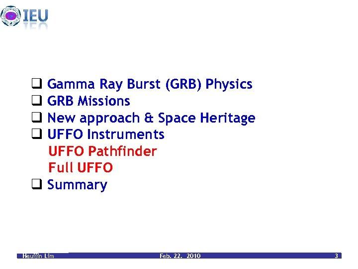 q Gamma Ray Burst (GRB) Physics q GRB Missions q New approach & Space